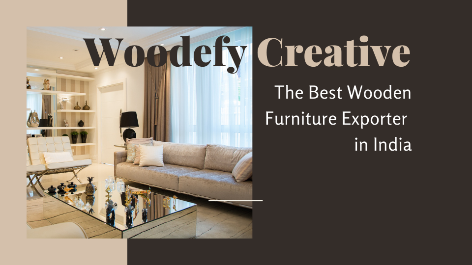 Woodefy Creative – The Best Wooden Furniture Exporter in India